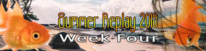 Summer Replay 2019: Week Four (Concluded)