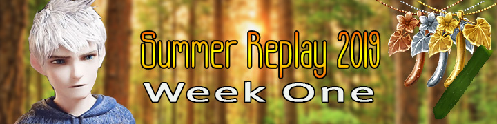 Summer Replay 2019: Week One (Concluded)