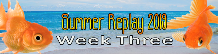 Summer Replay 2019: Week Three (Concluded)