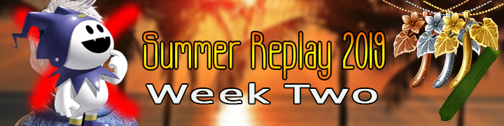Summer Replay 2019: Week Two (Concluded)